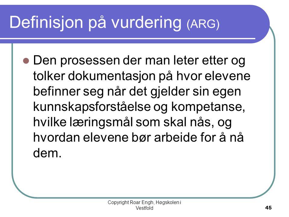 45 Definisjon på vurdering (ARG)  Den prosessen der man leter etter og tolker dokumentasjon på hvor elevene befinner seg når det gjelder sin egen kun