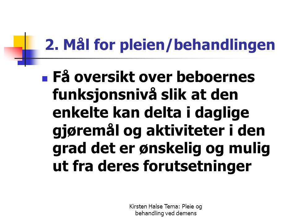 Kirsten Halse Tema: Pleie og behandling ved demens Tiltak i forhold til mål 2  Hensikten: Fremme mestring, meningsfull dag, økt livskvalitet.