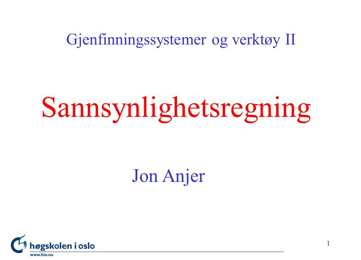 1 Sannsynlighetsregning Gjenfinningssystemer og verktøy II Jon Anjer