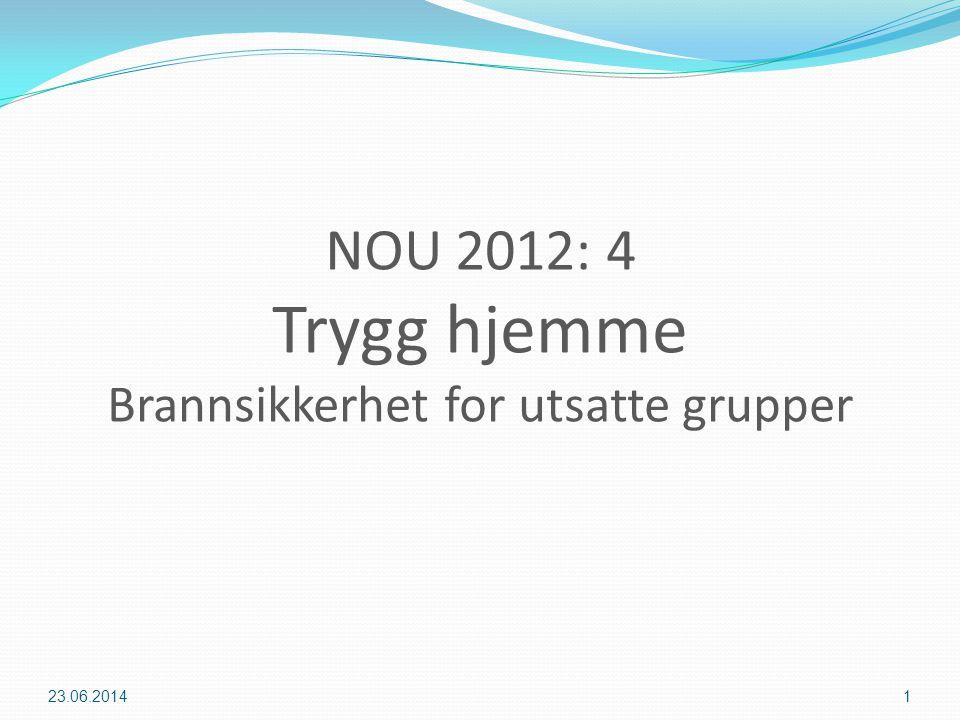 NOU 2012: 4 Trygg hjemme Brannsikkerhet for utsatte grupper 123.06.2014