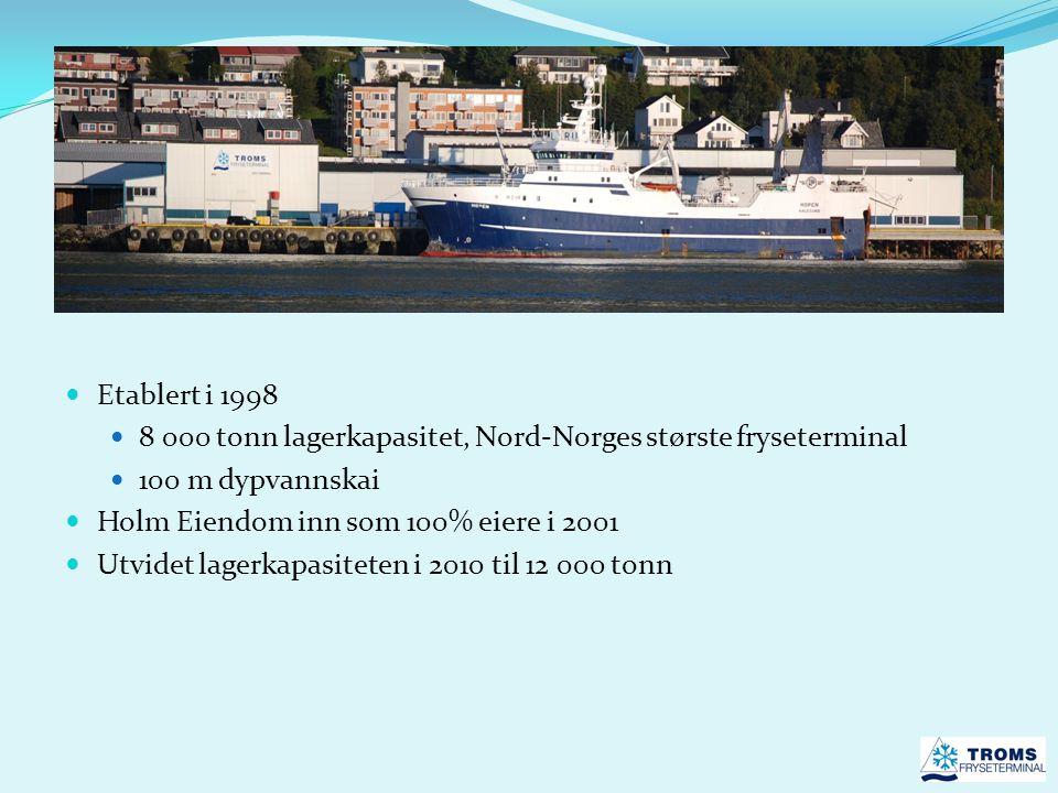  Etablert i 1998  8 000 tonn lagerkapasitet, Nord-Norges største fryseterminal  100 m dypvannskai  Holm Eiendom inn som 100% eiere i 2001  Utvide
