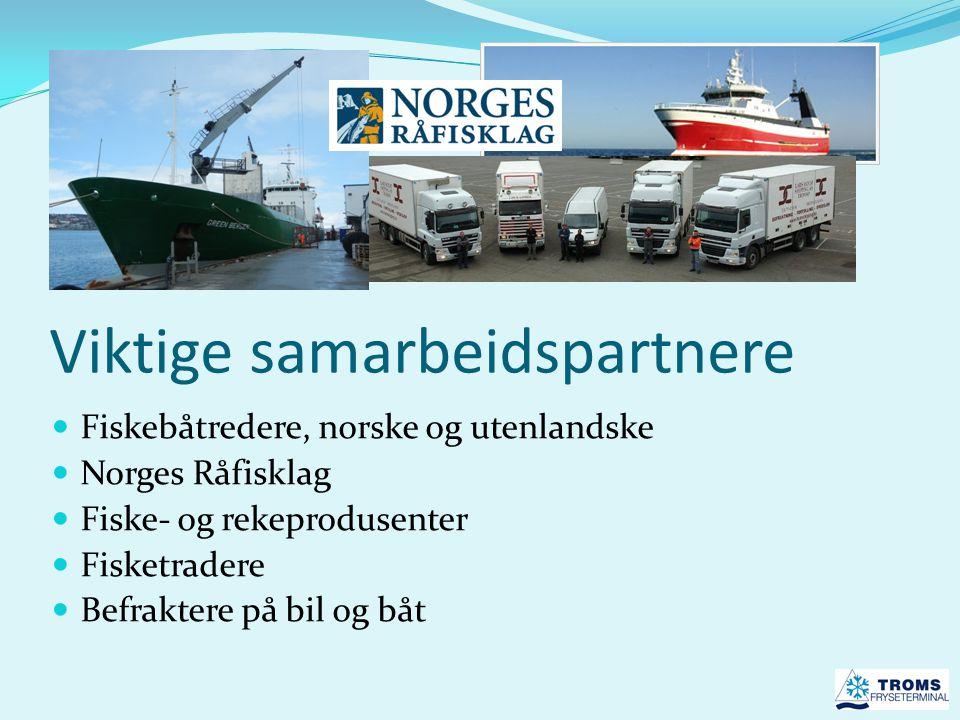 Viktige samarbeidspartnere  Fiskebåtredere, norske og utenlandske  Norges Råfisklag  Fiske- og rekeprodusenter  Fisketradere  Befraktere på bil o