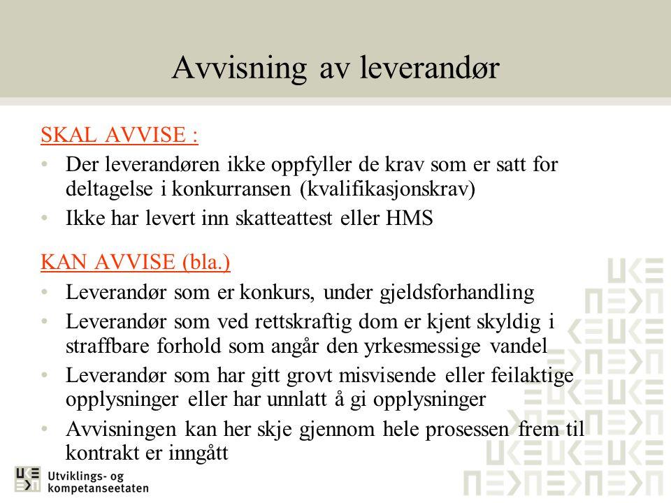 Avvisning av leverandør SKAL AVVISE : •Der leverandøren ikke oppfyller de krav som er satt for deltagelse i konkurransen (kvalifikasjonskrav) •Ikke ha