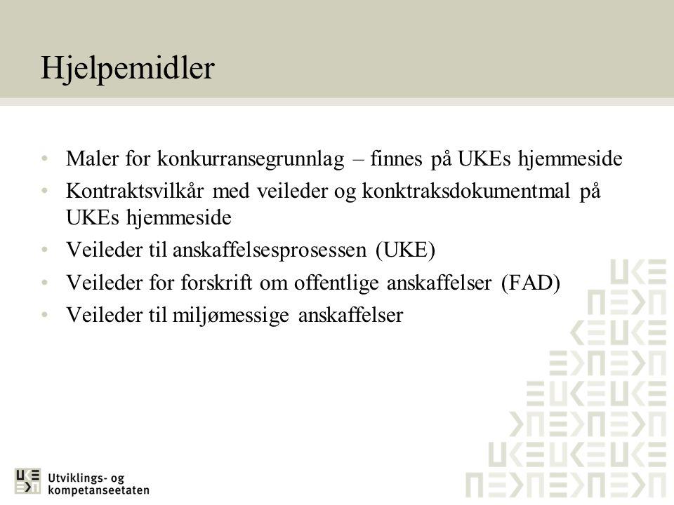 Hjelpemidler •Maler for konkurransegrunnlag – finnes på UKEs hjemmeside •Kontraktsvilkår med veileder og konktraksdokumentmal på UKEs hjemmeside •Veil