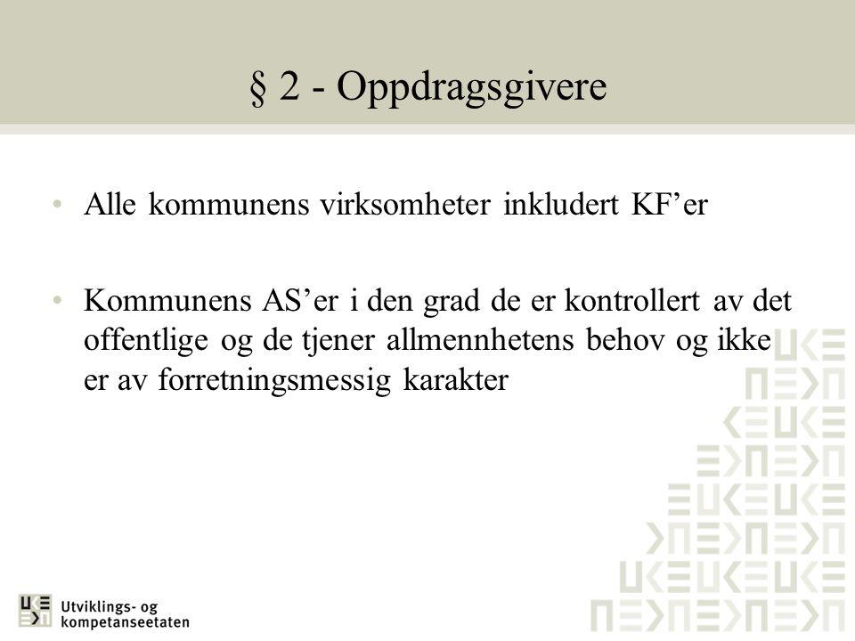 § 2 - Oppdragsgivere •Alle kommunens virksomheter inkludert KF'er •Kommunens AS'er i den grad de er kontrollert av det offentlige og de tjener allmenn