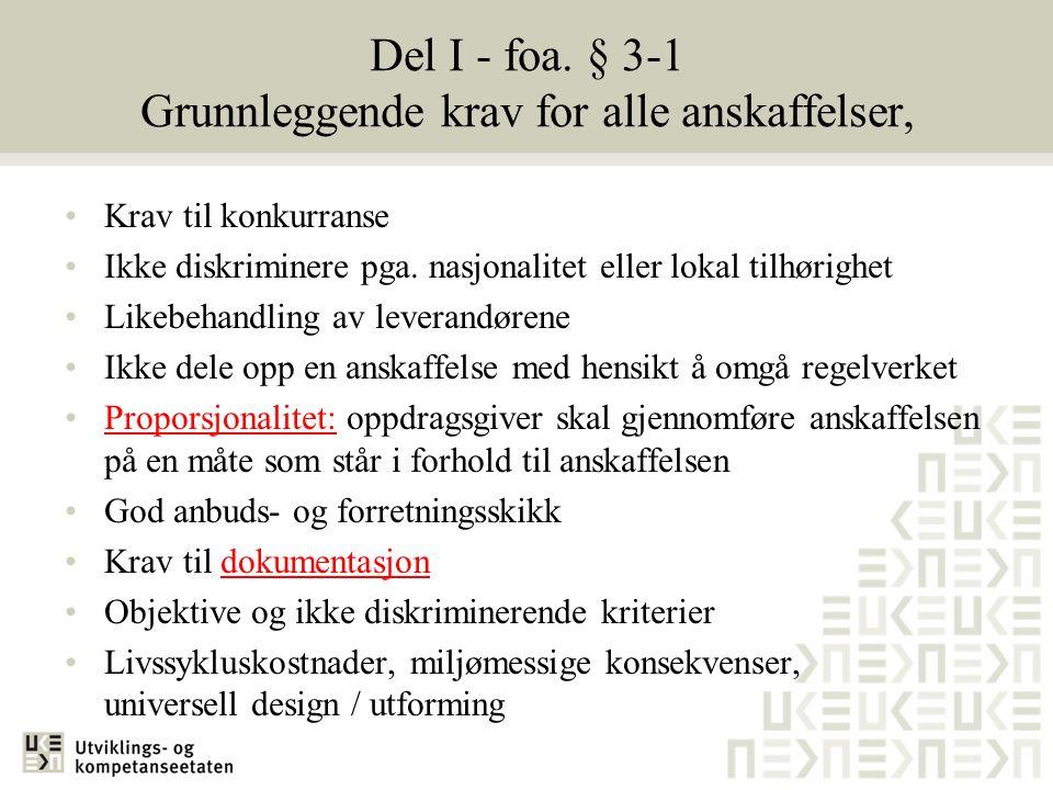 Del I - foa. § 3-1 Grunnleggende krav for alle anskaffelser, •Krav til konkurranse •Ikke diskriminere pga. nasjonalitet eller lokal tilhørighet •Likeb