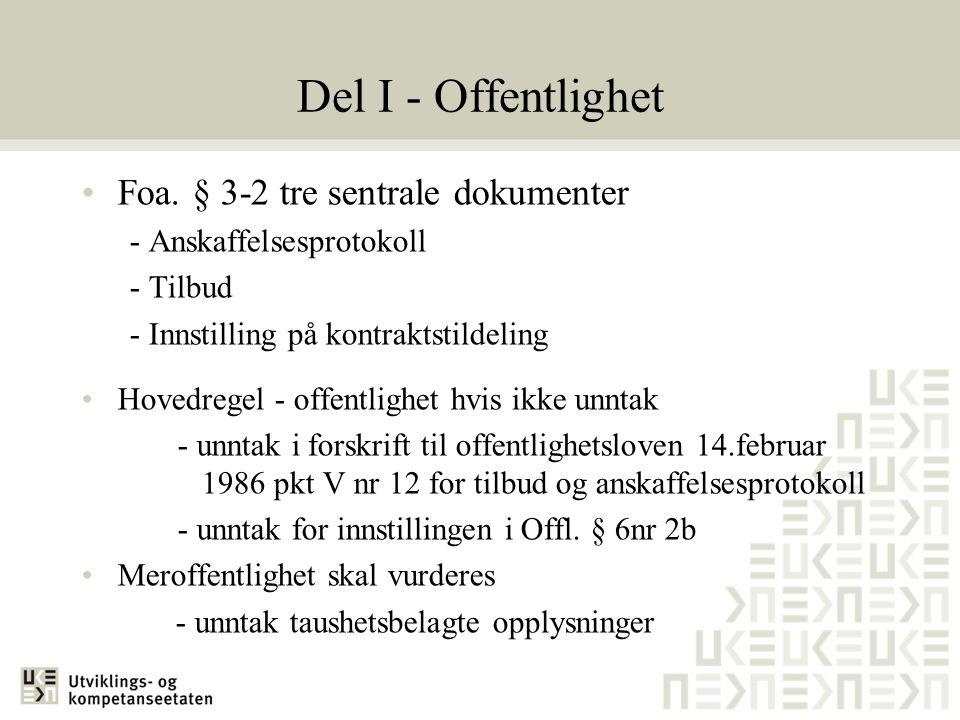 Del I - Offentlighet •Foa. § 3-2 tre sentrale dokumenter - Anskaffelsesprotokoll - Tilbud - Innstilling på kontraktstildeling •Hovedregel - offentligh