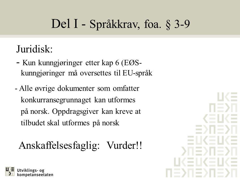 Del I - Språkkrav, foa. § 3-9 Juridisk: - Kun kunngjøringer etter kap 6 (EØS- kunngjøringer må oversettes til EU-språk - Alle øvrige dokumenter som om