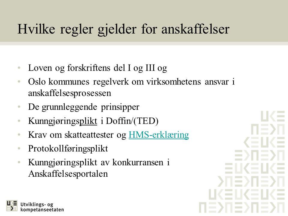 Hvilke regler gjelder for anskaffelser •Loven og forskriftens del I og III og •Oslo kommunes regelverk om virksomhetens ansvar i anskaffelsesprosessen