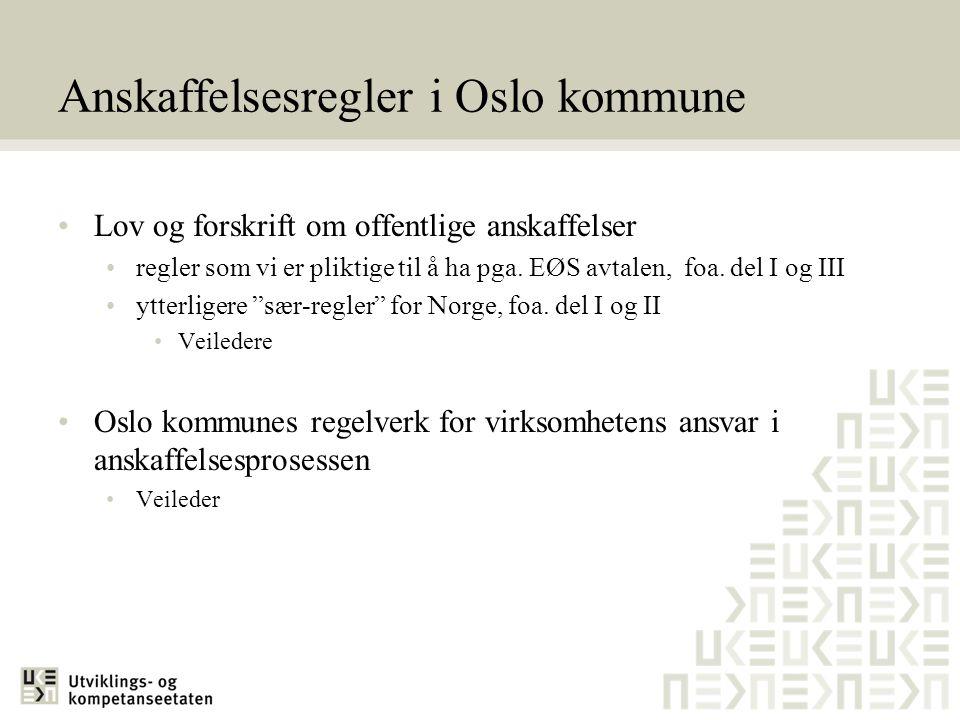 Anskaffelsesregler i Oslo kommune •Lov og forskrift om offentlige anskaffelser •regler som vi er pliktige til å ha pga. EØS avtalen, foa. del I og III