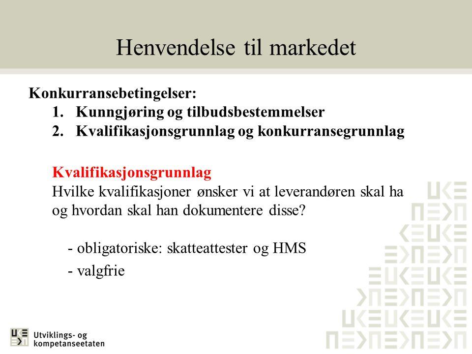 Henvendelse til markedet Konkurransebetingelser: 1.Kunngjøring og tilbudsbestemmelser 2.Kvalifikasjonsgrunnlag og konkurransegrunnlag Kvalifikasjonsgr