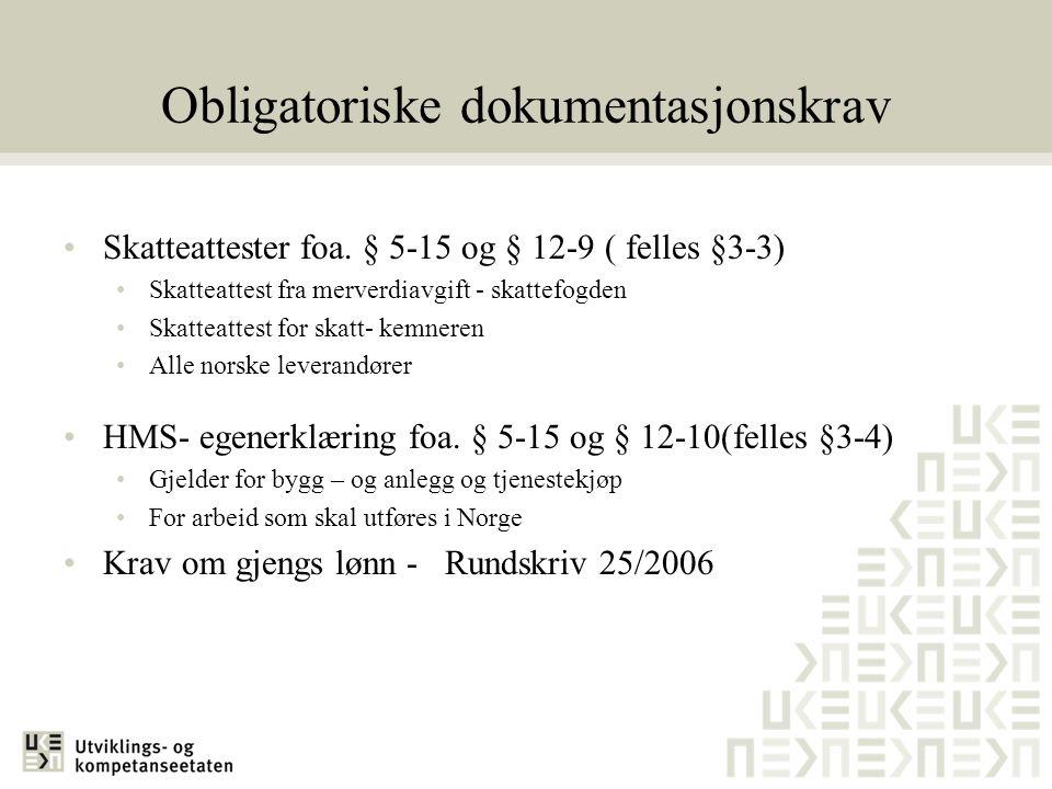 Obligatoriske dokumentasjonskrav •Skatteattester foa. § 5-15 og § 12-9 ( felles §3-3) •Skatteattest fra merverdiavgift - skattefogden •Skatteattest fo