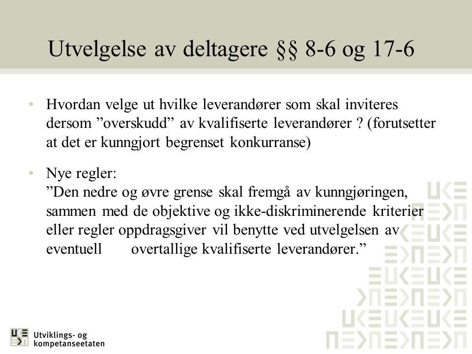 """Utvelgelse av deltagere §§ 8-6 og 17-6 •Hvordan velge ut hvilke leverandører som skal inviteres dersom """"overskudd"""" av kvalifiserte leverandører ? (for"""