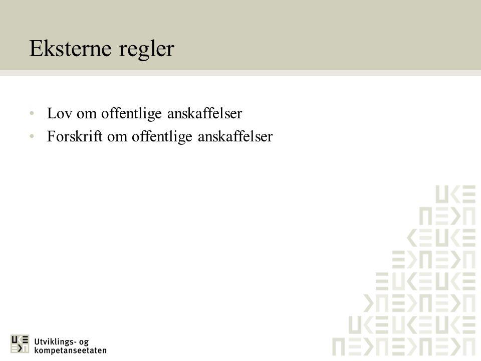 Eksterne regler •Lov om offentlige anskaffelser •Forskrift om offentlige anskaffelser