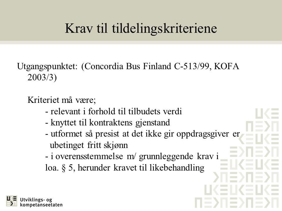 Krav til tildelingskriteriene Utgangspunktet: (Concordia Bus Finland C-513/99, KOFA 2003/3) Kriteriet må være; - relevant i forhold til tilbudets verd