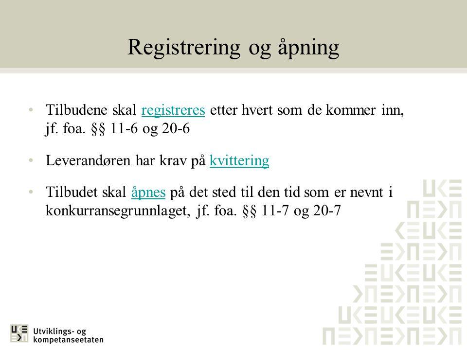 Registrering og åpning •Tilbudene skal registreres etter hvert som de kommer inn, jf. foa. §§ 11-6 og 20-6registreres •Leverandøren har krav på kvitte