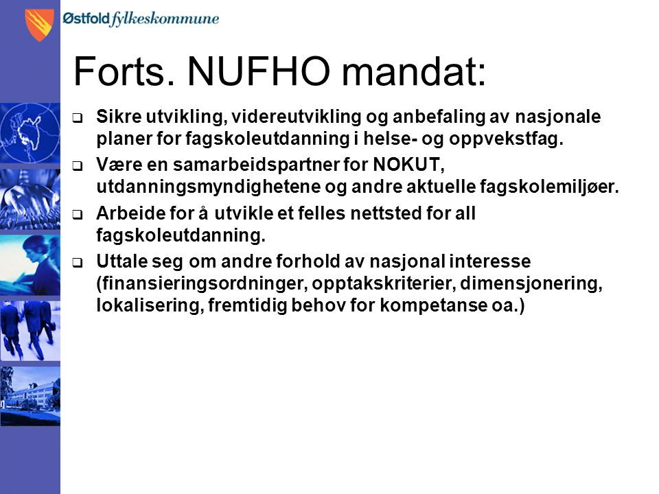 Forts. NUFHO mandat:  Sikre utvikling, videreutvikling og anbefaling av nasjonale planer for fagskoleutdanning i helse- og oppvekstfag.  Være en sam