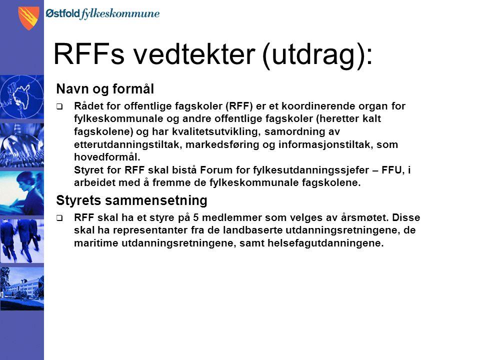 RFFs vedtekter (utdrag): Navn og formål  Rådet for offentlige fagskoler (RFF) er et koordinerende organ for fylkeskommunale og andre offentlige fagsk