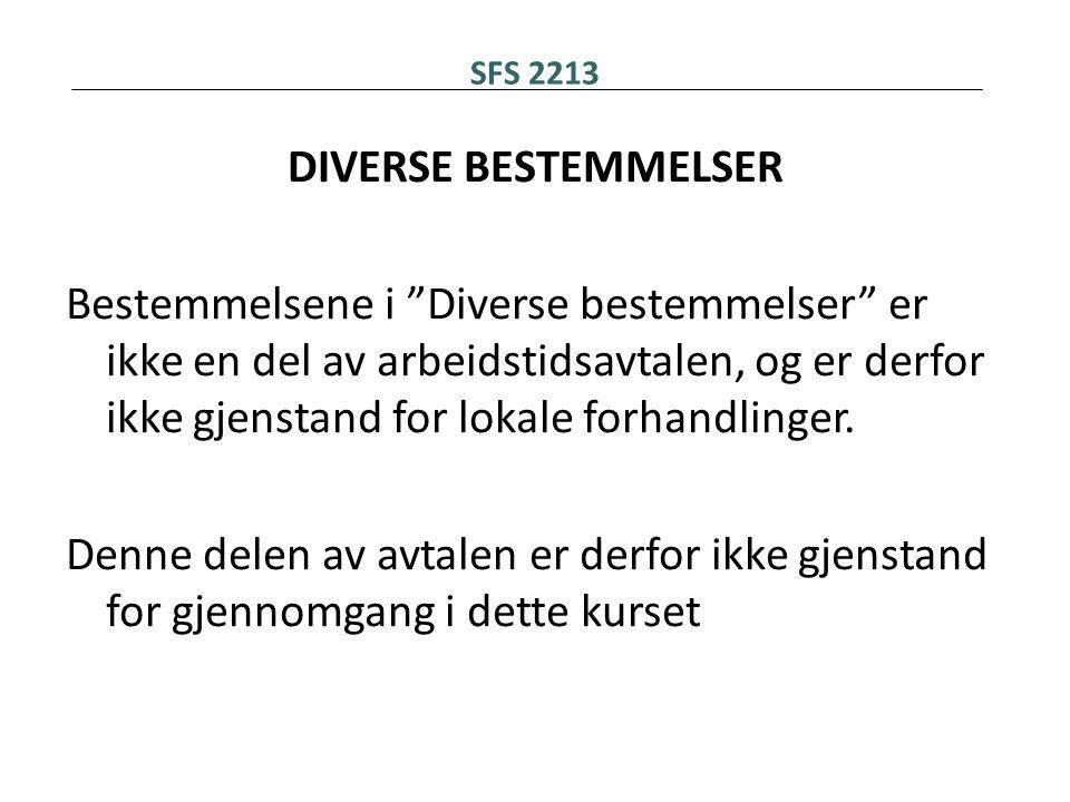 """SFS 2213 DIVERSE BESTEMMELSER Bestemmelsene i """"Diverse bestemmelser"""" er ikke en del av arbeidstidsavtalen, og er derfor ikke gjenstand for lokale forh"""