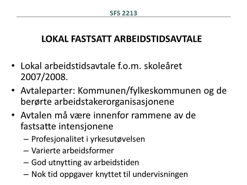 SFS 2213 LOKAL FASTSATT ARBEIDSTIDSAVTALE • Lokal arbeidstidsavtale f.o.m. skoleåret 2007/2008. • Avtaleparter: Kommunen/fylkeskommunen og de berørte