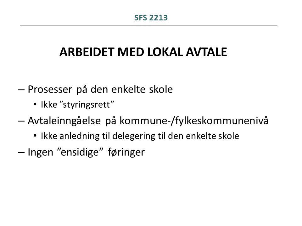 """SFS 2213 ARBEIDET MED LOKAL AVTALE – Prosesser på den enkelte skole • Ikke """"styringsrett"""" – Avtaleinngåelse på kommune-/fylkeskommunenivå • Ikke anled"""