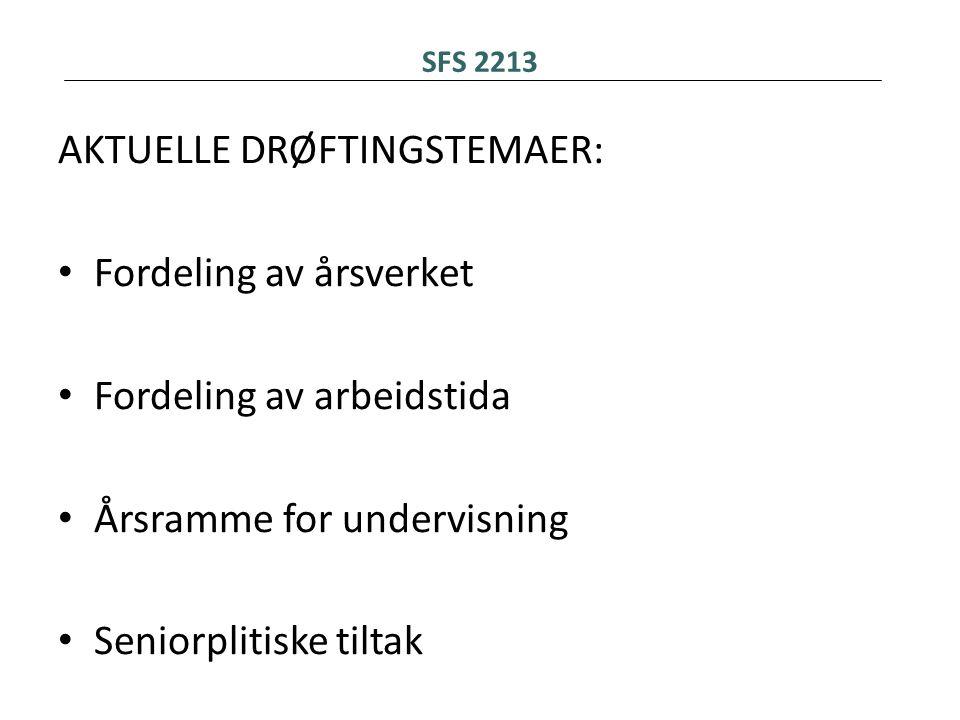 SFS 2213 AKTUELLE DRØFTINGSTEMAER: • Fordeling av årsverket • Fordeling av arbeidstida • Årsramme for undervisning • Seniorplitiske tiltak