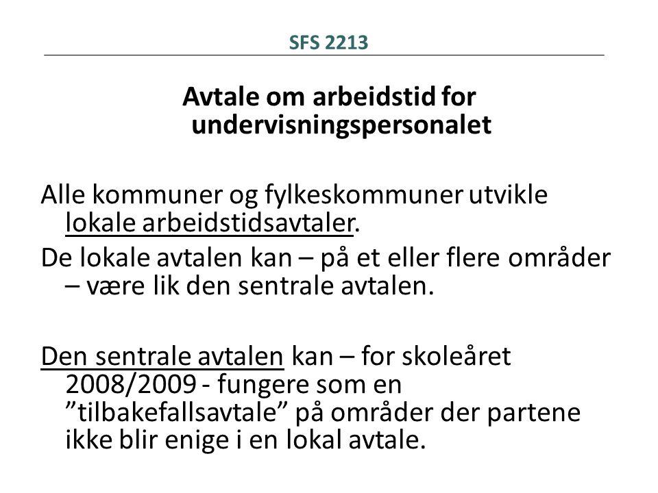 SFS 2213 Avtale om arbeidstid for undervisningspersonalet Alle kommuner og fylkeskommuner utvikle lokale arbeidstidsavtaler. De lokale avtalen kan – p