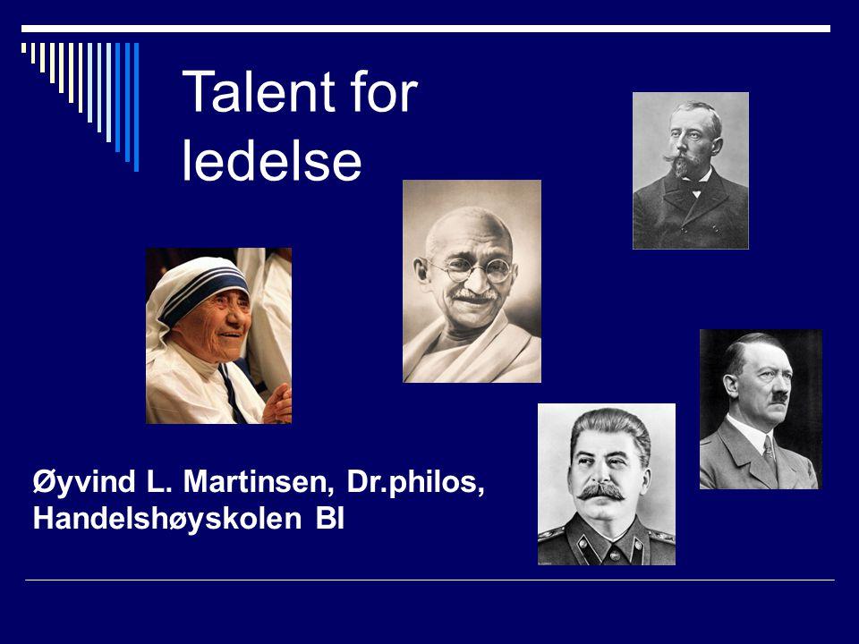 Talent for ledelse Øyvind L. Martinsen, Dr.philos, Handelshøyskolen BI