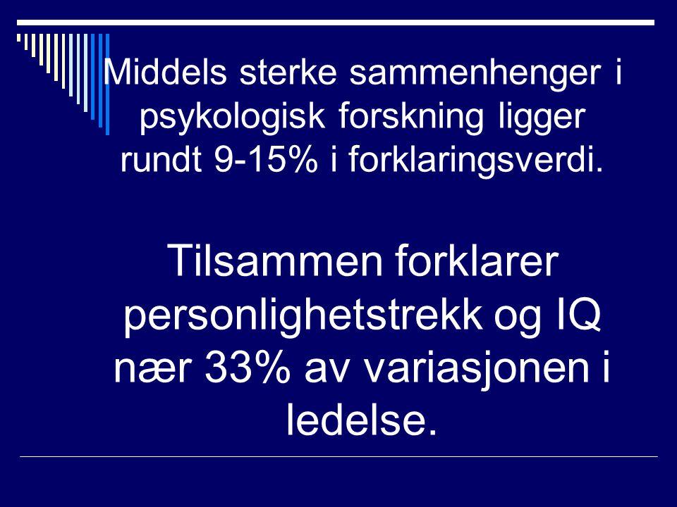 Middels sterke sammenhenger i psykologisk forskning ligger rundt 9-15% i forklaringsverdi. Tilsammen forklarer personlighetstrekk og IQ nær 33% av var