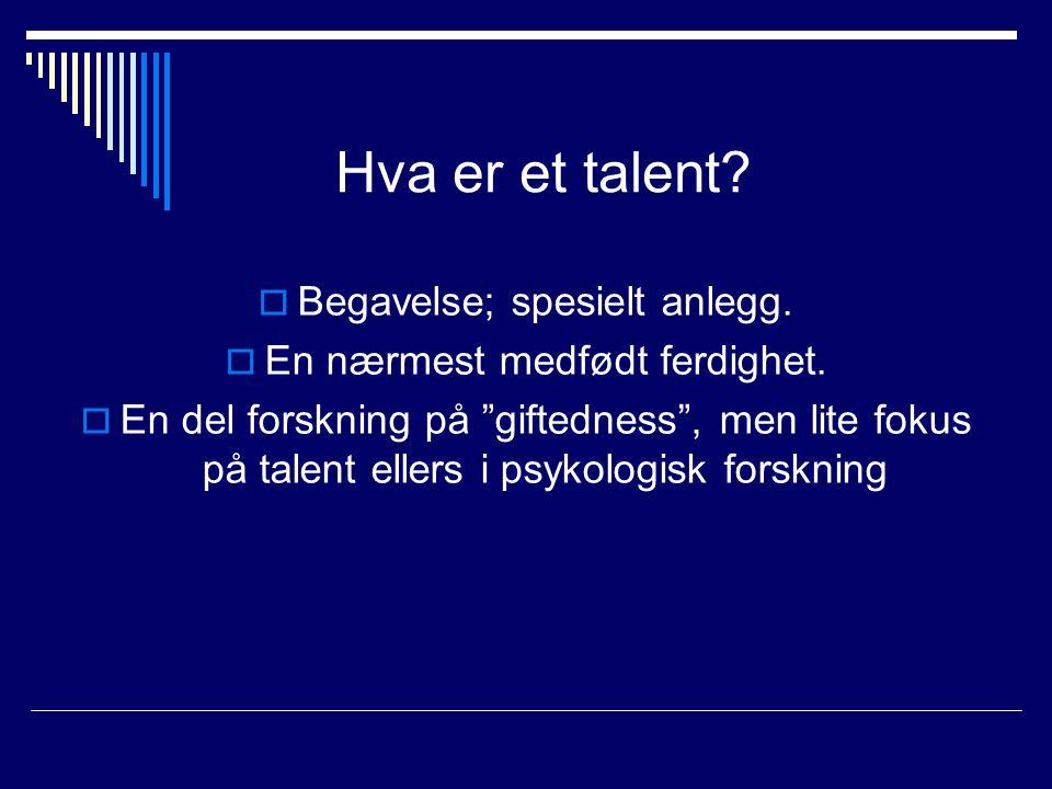 """Hva er et talent?  Begavelse; spesielt anlegg.  En nærmest medfødt ferdighet.  En del forskning på """"giftedness"""", men lite fokus på talent ellers i"""