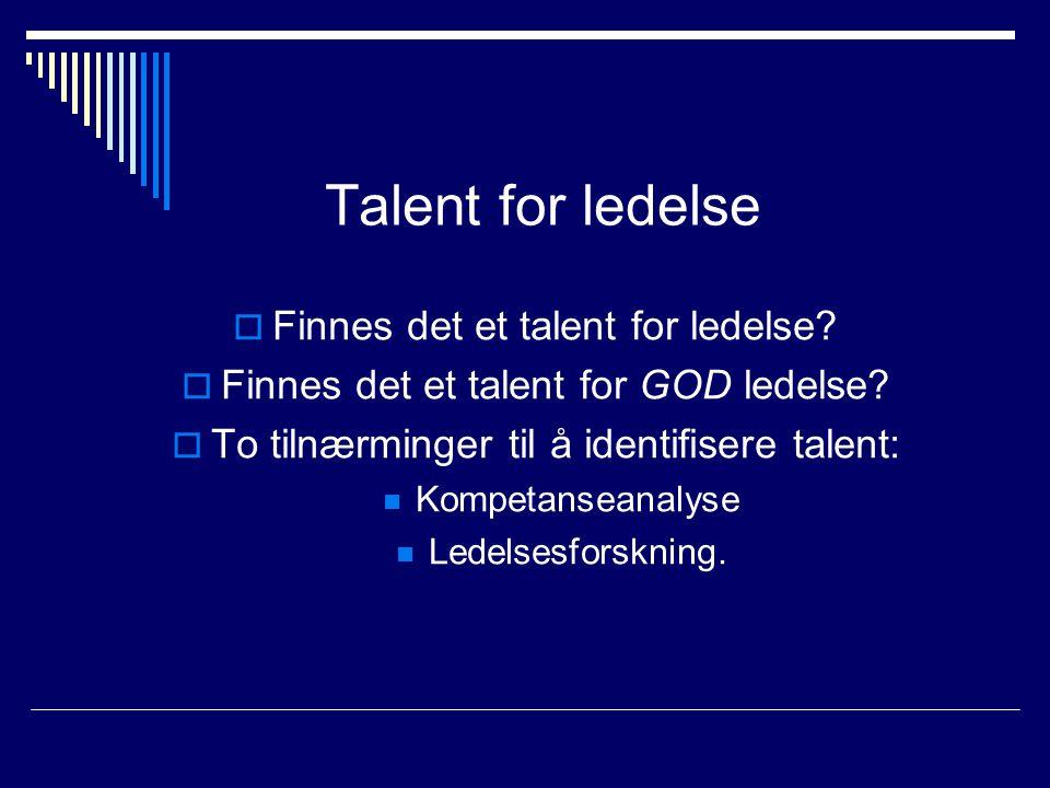 Talent for ledelse  Finnes det et talent for ledelse?  Finnes det et talent for GOD ledelse?  To tilnærminger til å identifisere talent:  Kompetan