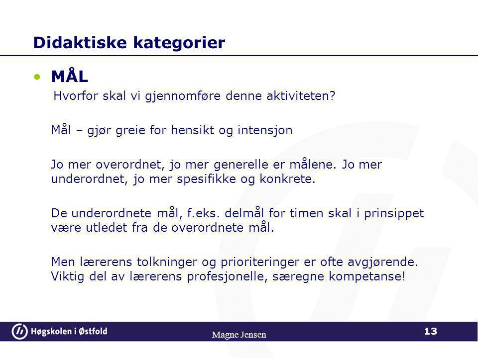 Didaktiske kategorier •FORUTSETNINGER: - angir muligheter, begrensninger og utfordringer Magne Jensen 12 Praktiske forutsetningerMenneskelige forutset
