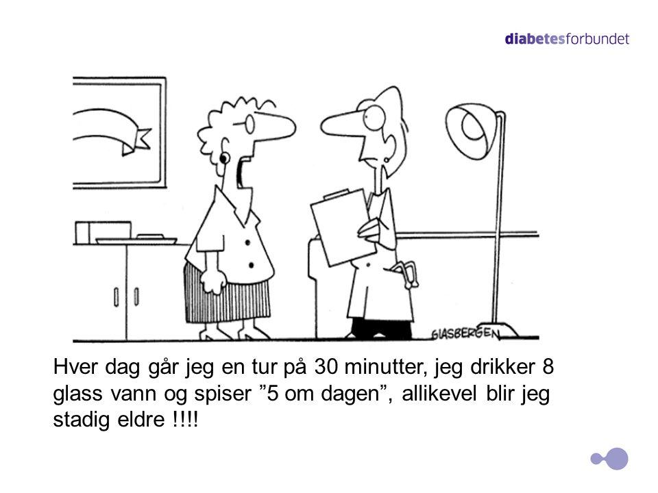 17 Hver dag går jeg en tur på 30 minutter, jeg drikker 8 glass vann og spiser 5 om dagen , allikevel blir jeg stadig eldre !!!!