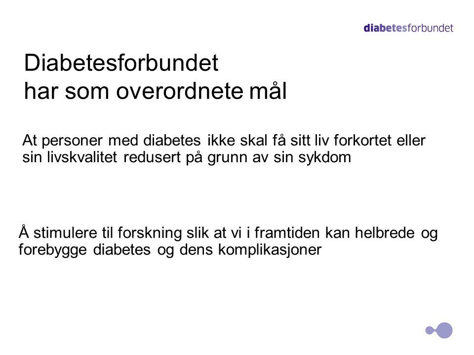 Diabetesforbundet har som overordnete mål At personer med diabetes ikke skal få sitt liv forkortet eller sin livskvalitet redusert på grunn av sin sykdom Å stimulere til forskning slik at vi i framtiden kan helbrede og forebygge diabetes og dens komplikasjoner 5