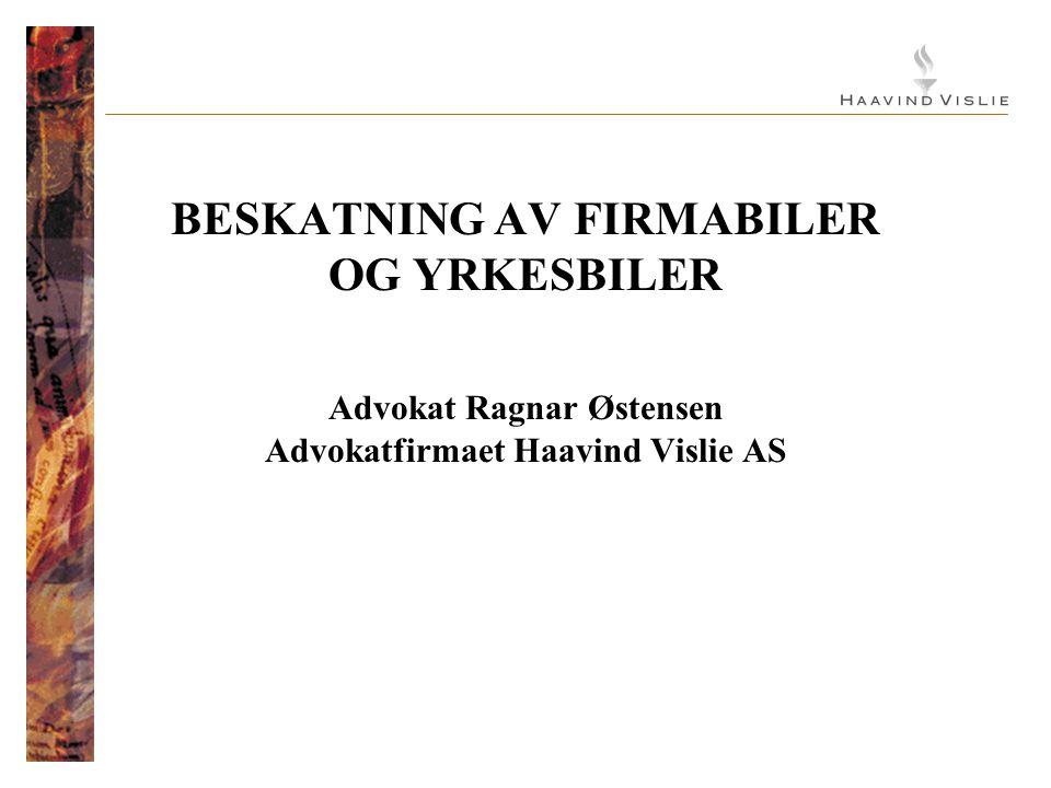 BESKATNING AV FIRMABILER OG YRKESBILER Advokat Ragnar Østensen Advokatfirmaet Haavind Vislie AS