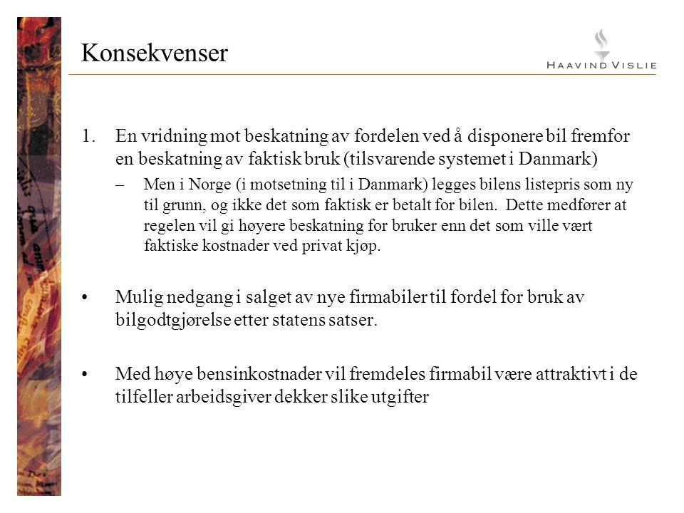 Konsekvenser 1.En vridning mot beskatning av fordelen ved å disponere bil fremfor en beskatning av faktisk bruk (tilsvarende systemet i Danmark) –Men