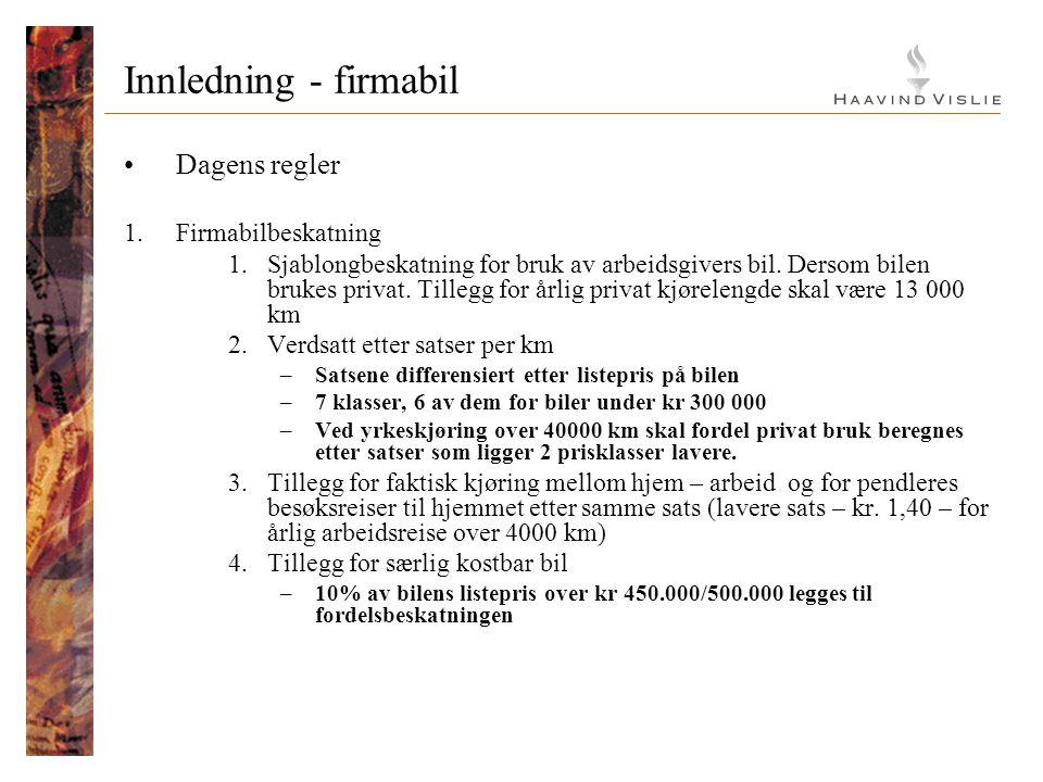 Innledning - firmabil •Dagens regler 1.Firmabilbeskatning 1.Sjablongbeskatning for bruk av arbeidsgivers bil. Dersom bilen brukes privat. Tillegg for