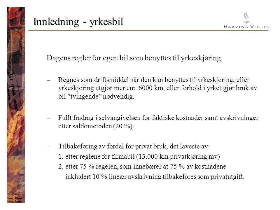 Innledning - yrkesbil Dagens regler for egen bil som benyttes til yrkeskjøring –Regnes som driftsmiddel når den kun benyttes til yrkeskjøring, eller y