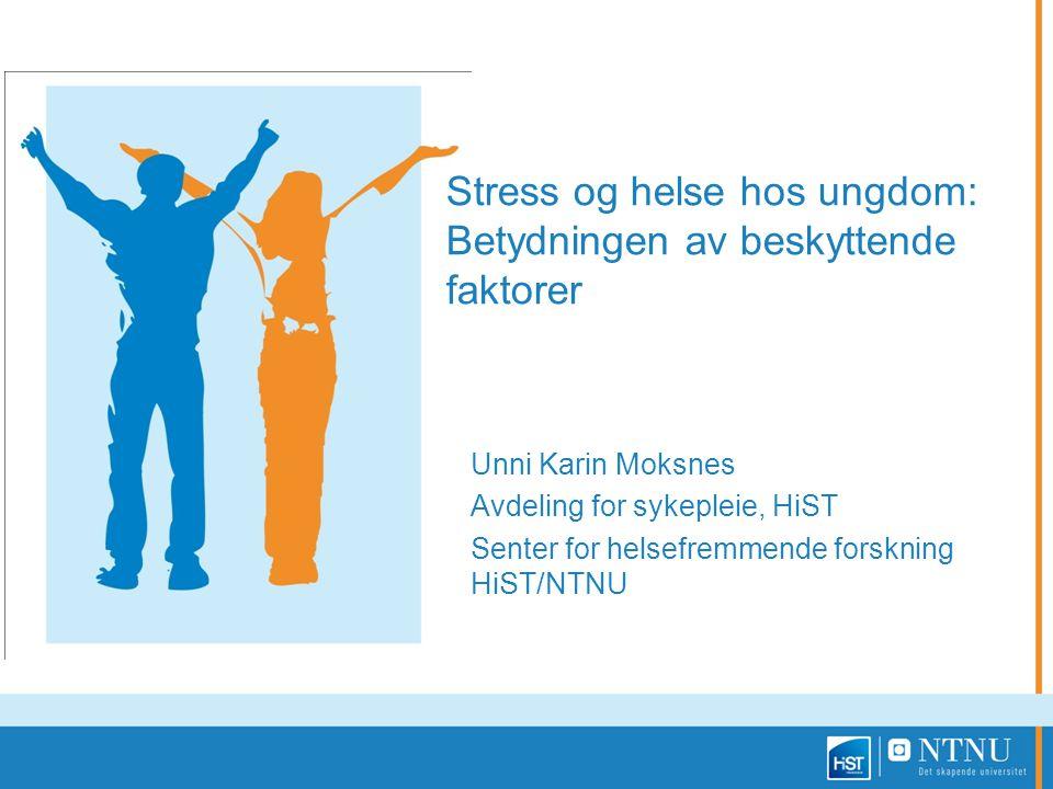 Stress og helse hos ungdom: Betydningen av beskyttende faktorer Unni Karin Moksnes Avdeling for sykepleie, HiST Senter for helsefremmende forskning Hi