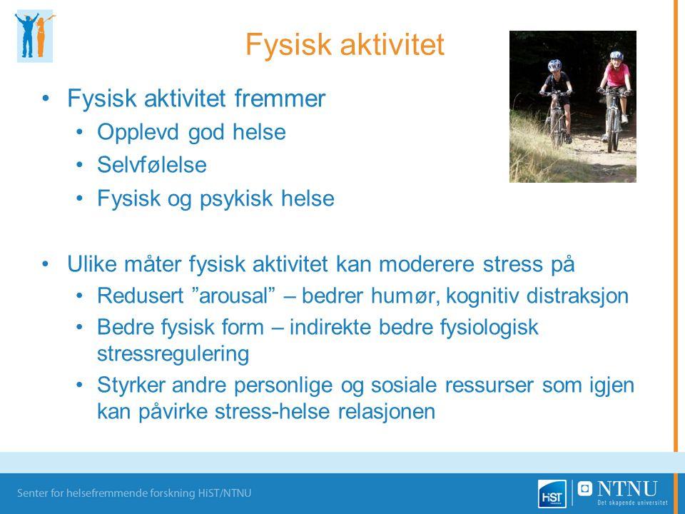 Fysisk aktivitet •Fysisk aktivitet fremmer •Opplevd god helse •Selvfølelse •Fysisk og psykisk helse •Ulike måter fysisk aktivitet kan moderere stress