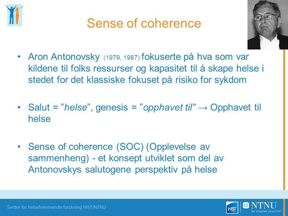Sense of coherence •Aron Antonovsky (1979, 1987) fokuserte på hva som var kildene til folks ressurser og kapasitet til å skape helse i stedet for det