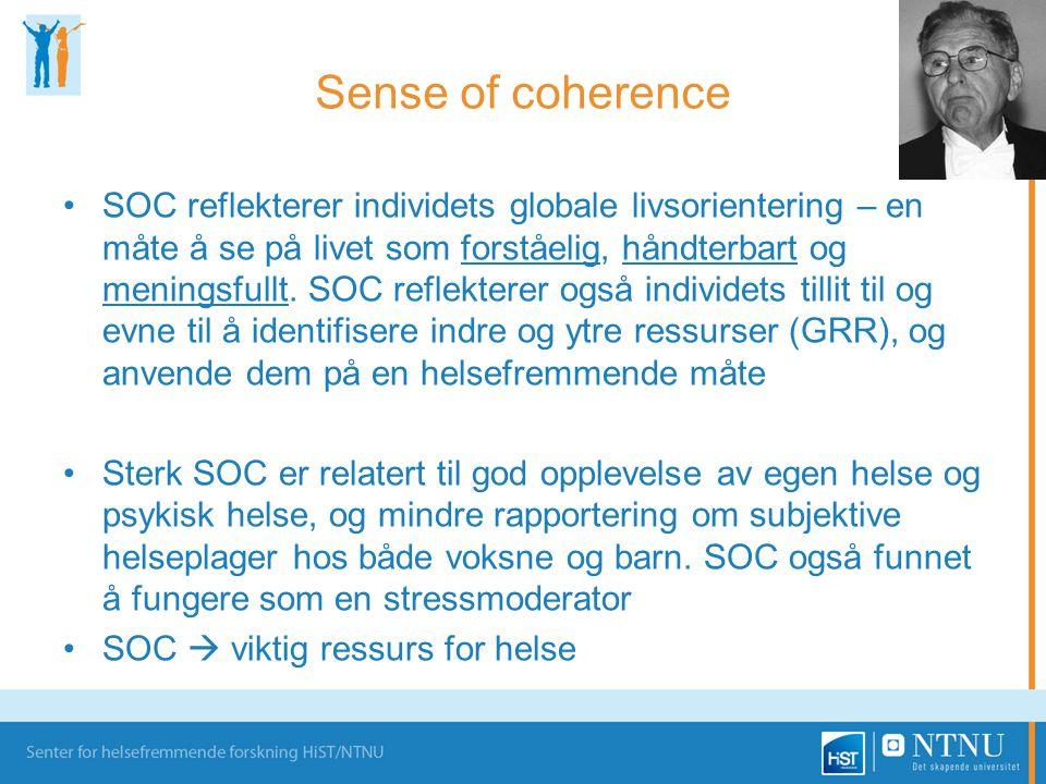 Sense of coherence •SOC reflekterer individets globale livsorientering – en måte å se på livet som forståelig, håndterbart og meningsfullt. SOC reflek