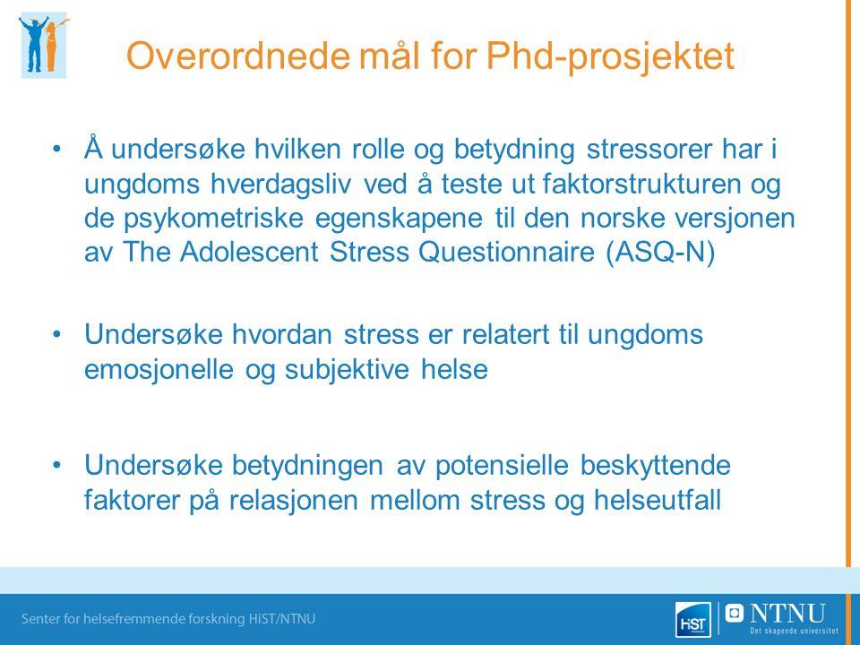 Overordnede mål for Phd-prosjektet •Å undersøke hvilken rolle og betydning stressorer har i ungdoms hverdagsliv ved å teste ut faktorstrukturen og de