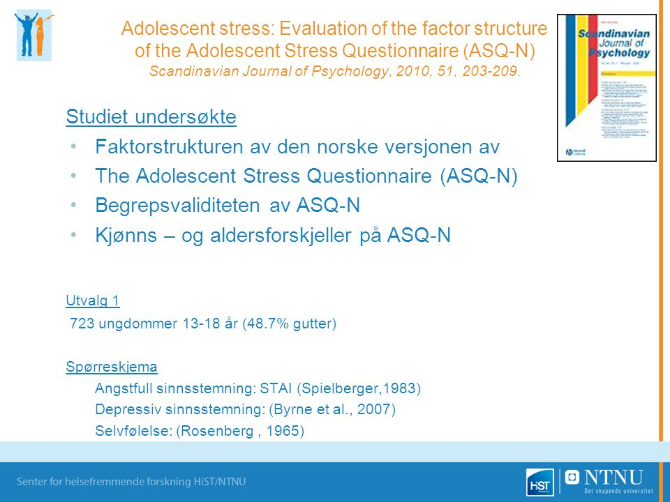 Adolescent stress: Evaluation of the factor structure of the Adolescent Stress Questionnaire (ASQ-N) Scandinavian Journal of Psychology, 2010, 51, 203