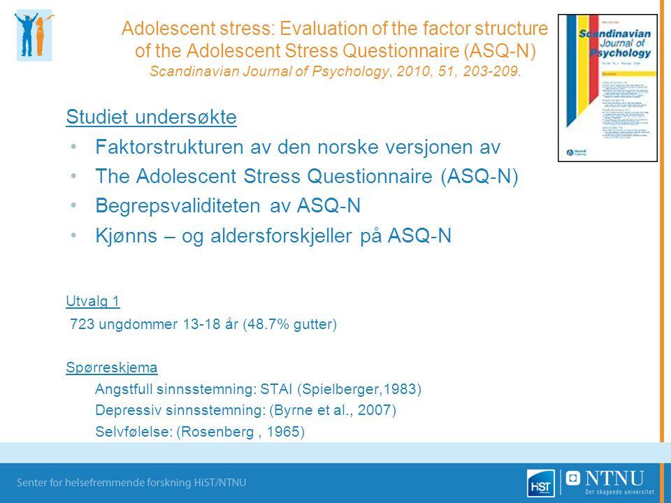 Adolescent stress: Evaluation of the factor structure of the Adolescent Stress Questionnaire (ASQ-N) Scandinavian Journal of Psychology, 2010, 51, 203-209.