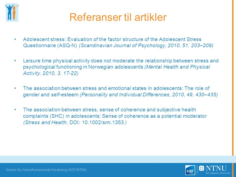 Referanser til artikler •Adolescent stress: Evaluation of the factor structure of the Adolescent Stress Questionnaire (ASQ-N) (Scandinavian Journal of