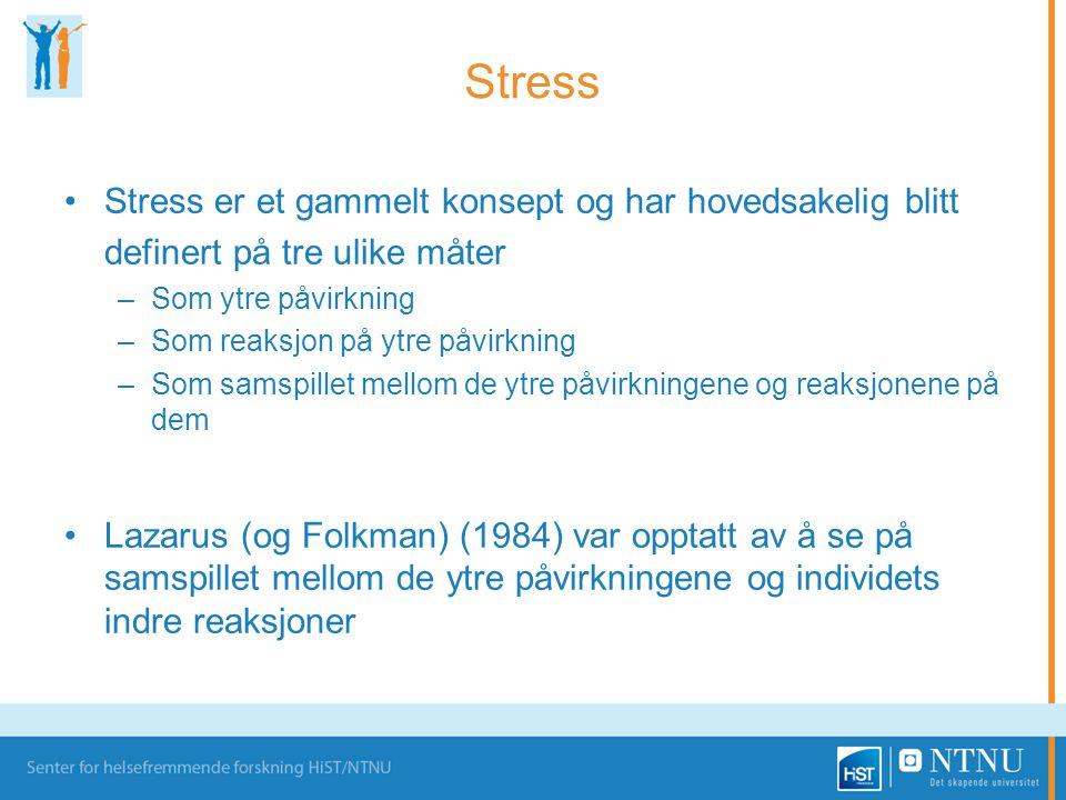 Stress •Stress er et gammelt konsept og har hovedsakelig blitt definert på tre ulike måter –Som ytre påvirkning –Som reaksjon på ytre påvirkning –Som