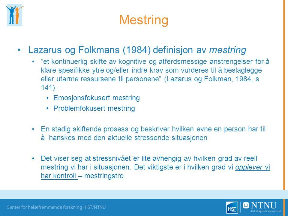 """Mestring •Lazarus og Folkmans (1984) definisjon av mestring •""""et kontinuerlig skifte av kognitive og atferdsmessige anstrengelser for å klare spesifik"""