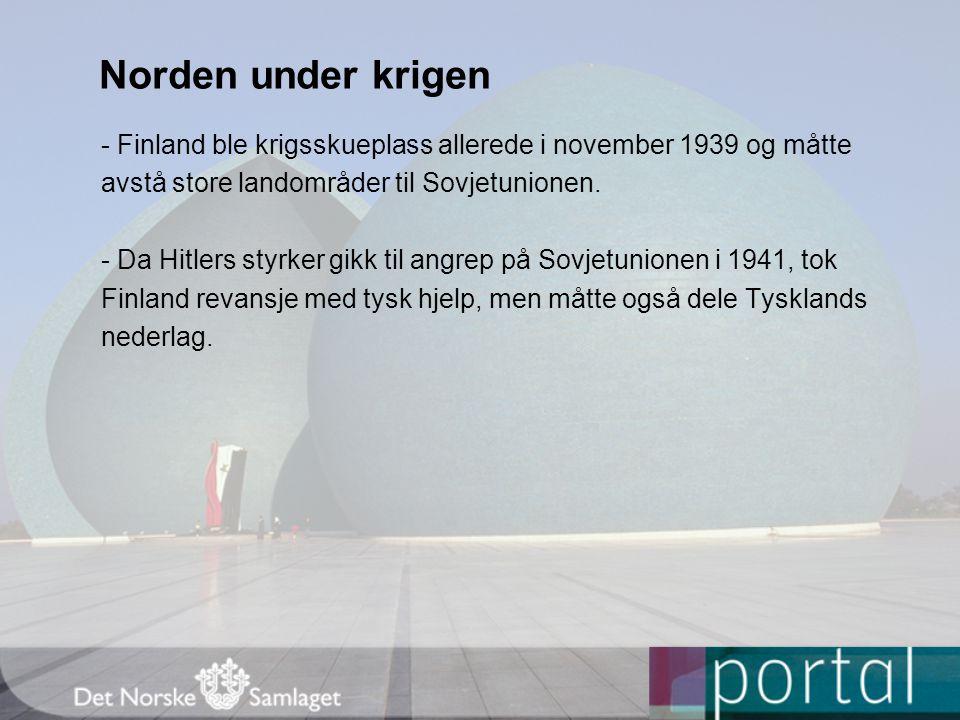 Norden under krigen - Finland ble krigsskueplass allerede i november 1939 og måtte avstå store landområder til Sovjetunionen. - Da Hitlers styrker gik