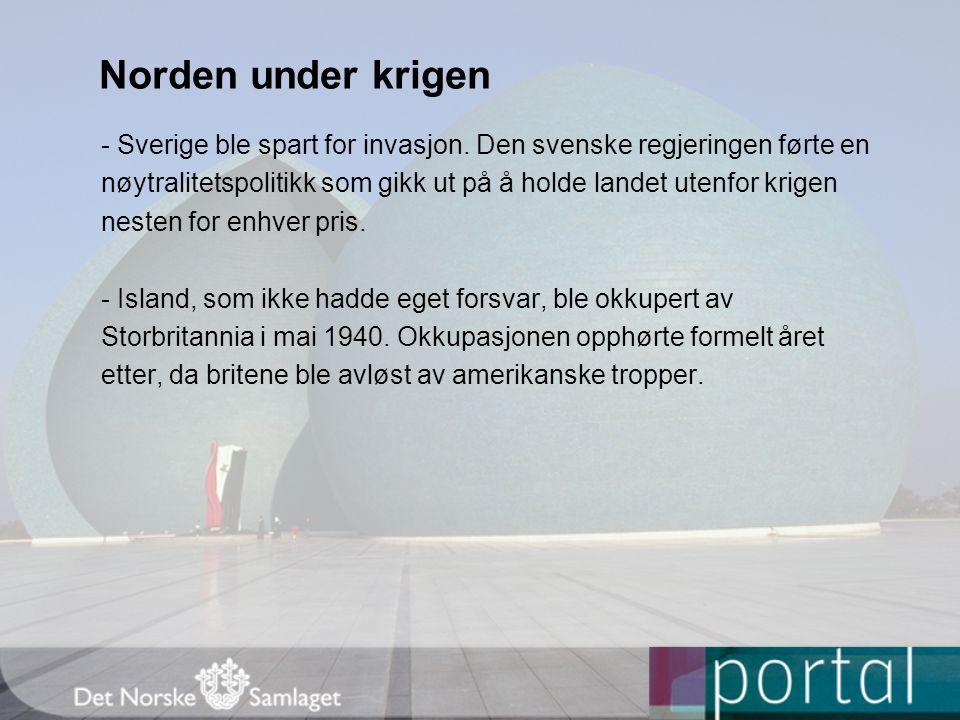Norden under krigen - Sverige ble spart for invasjon. Den svenske regjeringen førte en nøytralitetspolitikk som gikk ut på å holde landet utenfor krig